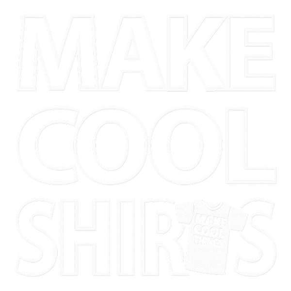 MAKE COOL SHIRTS