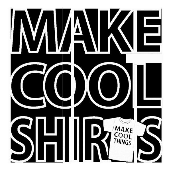 MAKE COOL SHIRTS